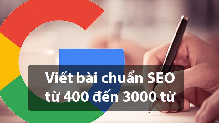 Viết bài chuẩn SEO Google 400 đến 3000 từ