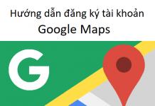 Hướng dẫn đăng ký tài khoản Google Maps